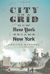 City on a Grid: How New York Became New York by Koeppel, Gerard