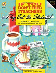 If You Don't Feed the Teachers They Eat the Students!: Guide to Success for Administrators and Teachers by Connors, Neila A., Ph.D.