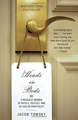 Heads in Beds: A Reckless Memoir of Hotels, Hustles, and So-Called Hospitality by Tomsky, Jacob