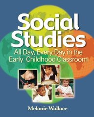 Social Studies: All Day, Every Day in the Early Childhood Classroom by Wallace, Melanie