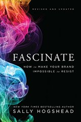 Fascinate: How to Make Your Brand Impossible to Resist by Hogshead, Sally