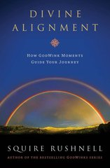 Divine Alignment: How Godwink Moments Guide Your Journey by Rushnell, Squire