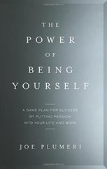 The Power of Being Yourself: A Game Plan for Success-By Putting Passion into Your Life and Work by Plumeri, Joe