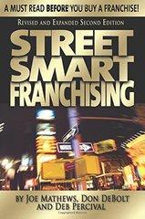Street Smart Franchising: A Must Read Before You Buy a Franchise! by Percival, Deb/ Debolt, Don/ Mathews, Joe