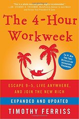 The 4-Hour Workweek: Escape 9-5, Live Anywhere, and Join the New Rich by Ferriss, Timothy