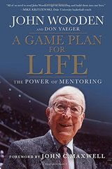 A Game Plan for Life: The Power of Mentoring by Wooden, John/ Yaeger, Don