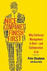 Nice Companies Finish First: Why Cutthroat Management Is Over - and Collaboration Is In by Shankman, Peter/ Kelly, Karen (CON)