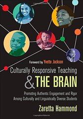 Culturally Responsive Teaching and the Brain: Promoting Authentic Engagement and Rigor Among Culturally and Linguistically Diverse Students by Hammond, Zaretta/ Jackson, Yvette (FRW)