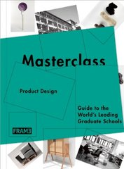 Masterclass: Product Design: Guide to the World's Leading Graduate Schools by de Boer-Schultz, Sarah/ Hasegawa, Kanae/ Kokhuis, Merel/ Mcnamara, Carmel/ Rossum-Willems, Marlous