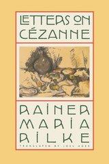 Letters on Cezanne by Rilke, Rainer Maria/ Rilke, David Rainer/ Rilke, Clara