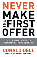 Never Make the First Offer: (Except When You Should): Wisdom from a Master Dealmaker