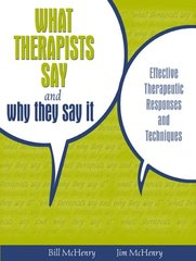 What Therapists Say and Why They Say It: Effective Therapeutic Responses and Techniques by McHenry, Bill/ McHenry, Jim