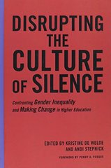 Disrupting the Culture of Silence: Confronting Gender Inequality and Making Change in Higher Education by De Welde, Kris (EDT)/ Stepnick, Andi (EDT)/ Pasque, Penny A. (FRW)