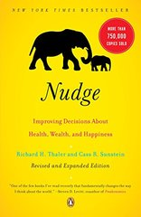 Nudge: Improving Decisions About Health, Wealth, and Happiness by Thaler, Richard H./ Sunstein, Cass R.