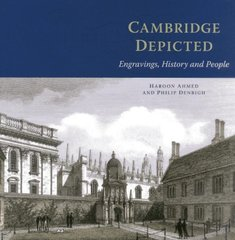 Cambridge Depicted: Engravings, History and People by Ahmed, Haroon/ Denbigh, Philip