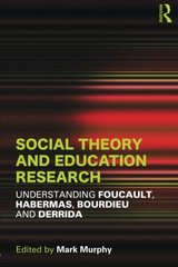 Social Theory and Education Research: Understanding Foucault, Habermas, Bourdieu and Derrida