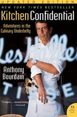 Kitchen Confidential: Adventures in the Culinary Underbelly by Bourdain, Anthony