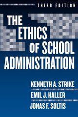 The Ethics Of School Administration by Strike, Kenneth A./ Haller, Emil J./ Soltis, Jonas F.