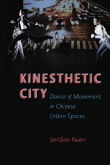 Kinesthetic City: Dance and Movement in Chinese Urban Spaces by Kwan, Sansan