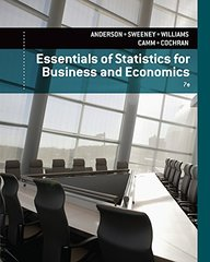 Essentials of Statistics for Business and Economics by Anderson, David R./ Sweeney, Dennis J./ Williams, Thomas A./ Camm, Jeffrey D./ Cochran, James J.