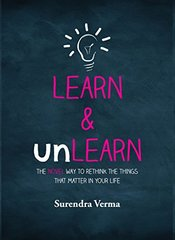 Learn & Unlearn: The Novel Way to Rethink the Things That Matter in Your Life by Verma, Surendra