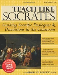 Teach Like Socrates: Guiding Socratic Dialogues & Discussions in the Classroom by Wilberding, Erick, Ph.D.