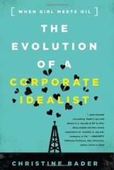 The Evolution of a Corporate Idealist: When Girl Meets Oil by Bader, Christine