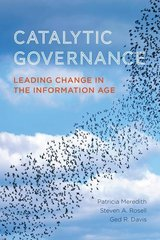 Catalytic Governance: Leading Change in the Information Age by Meredith, Patricia/ Rosell, Steven/ Davis, Ged R.
