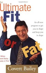 The Ultimate Fit or Fat: Get in Shape and Stay in Shape With America's Best-Loved and Most Effective Fitness Teacher by Bailey, Covert