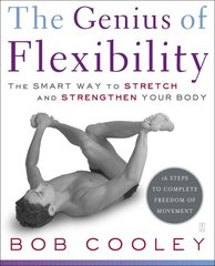The Genius of Flexibility: The Smart Way to Stretch and Strengthen Your Body by Cooley, Robert
