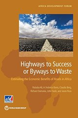 Highways to Success or Byways to Waste: Estimating the Economic Benefits of Roads by Ali, Rubaba/ Barra, A. Federico/ Berg, Claudia/ Damania, Richard/ Nash, John