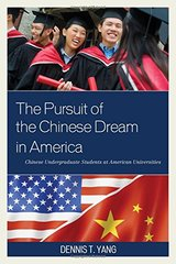 The Pursuit of the Chinese Dream in America: Chinese Undergraduate Students at American Universities