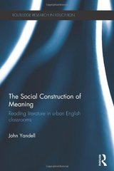 The Social Construction of Meaning: Reading Literature in Urban English Classrooms by Yandell, John