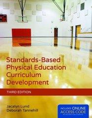 Standards-Based Physical Education Curriculum Development by Lund, Jacalyn, Ph.D./ Tannehill, Deborah, Ph.D.