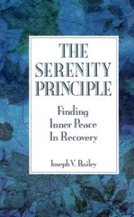 The Serenity Principle: Finding Inner Peace in Recovery by Bailey, Joseph V.
