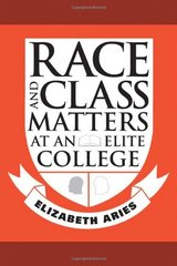 Race and Class Matters at an Elite College by Aries, Elizabeth