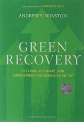 Green Recovery: Get Lean, Get Smart, and Emerge from the Downturn on Top by Winston, Andrew