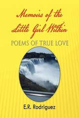 Memoirs of the Little Girl Within: Poems of True Love by Rodriguez, E