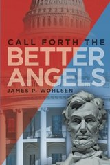 Call Forth the Better Angels by Wohlsen, James P.