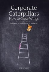 Corporate Caterpillars: How to Grow Wings by West, Ron J.