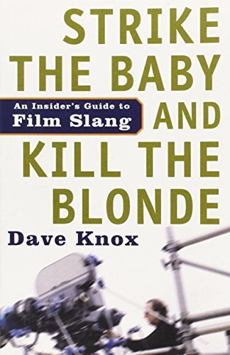 Strike The Baby And Kill The Blonde: An Insider's Guide To Film Slang by Knox, Dave