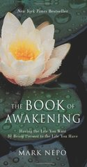 The Book of Awakening: Having the Life You Want by Being Present in the Life You Have by Nepo, Mark