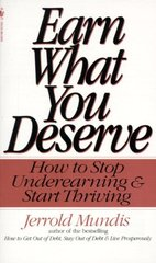 Earn What You Deserve: How to Stop Underearning & Start Thriving by Mundis, Jerrold