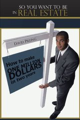 So You Want to Be in Real Estate: How to Make One Million Dollars in Two Years by Pilling, David