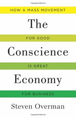 The Conscience Economy: How a Mass Movement for Good Is Great for Business by Overman, Steven