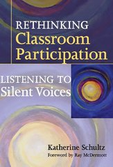 Rethinking Classroom Participation: Listening to Silent Voices by Schultz, Katherine/ McDermott, Ray (FRW)