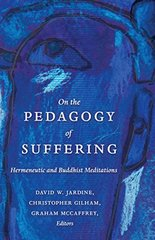 On the Pedagogy of Suffering: Hermeneutic and Buddhist Meditations