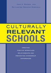 Culturally Relevant Schools: Creating Positive Workplace Relationships And Preventing Intergroup Differences by Madsen, Jean A./ Mabokela, Reitumetse Obakeng