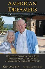 American Dreamers: How Two Oregon Farm Kids Transformed an Industry, a Community, and a University by Austin, Ken/ Tymchuck, Kerry (CON)