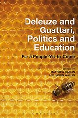 Deleuze and Guattari, Politics and Education: For a People-Yet-to-Come by Carlin, Matthew (EDT)/ Wallin, Jason (EDT)